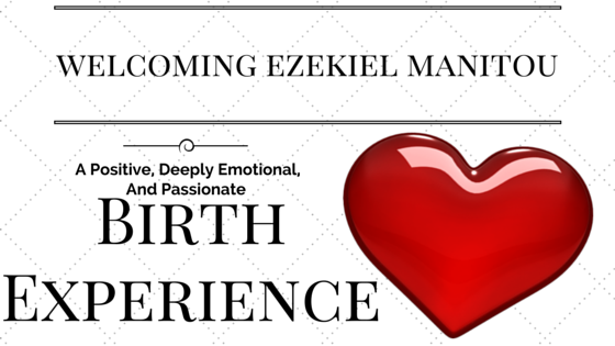 A Positive, Deeply Emotional, and Passionate Birth Experience,